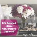 DIY Scented Floral Centerpiece Under $5